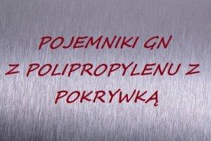 Pojemniki GN z polipropylenu z pokrywką
