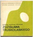 Muzeum Okręgowe w Krośnie. Katalog wystawy obrazów Zdzisława Truskolaskiego