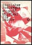 Podlewski Stanisław - Wolność krzyżami się znaczy.