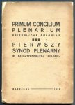 Primum Concilium Plenarium Reipublicae Poloniae. Pierwszy Synod Plenarny w Rzeczpospolitej Polskiej.