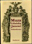 Kotarski Edmund -  Muza gdańska Janowi Sobieskiemu 1673-1696