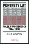 Karpiński Jakub - Portrety lat ... Polska w odcinkach 1944-1988.