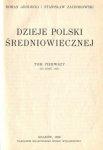 Grodecki Roman, Zachorowski Stanisław, Dąbrowski Jan - Dzieje Polski średniowiecznej w dwu tomach. T. 1-2.