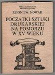 Nowak Zbigniew - Początki sztuki drukarskiej na Pomorzu w XV wieku