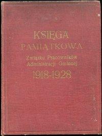 Księga Pamiątkowa Związku Pracowników Administracji Gminnej 1918-1928 pod redakcją Cz. Rokickiego