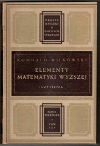 Wilkowski Romuald - Elementy matematyki wyższej dla początkujących i samouków. Do druku przygotował dr Stanisław Gołąb
