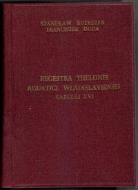 Kutrzeba Stanisław, Duda Franciszek - Regestra Thelonei Aquatici Wladislawiensis Saeculi XVI
