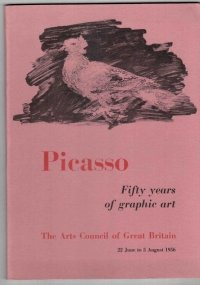 An Arts Council Exhibitions. Picasso. Fifty years of graphic art. The Arts Council Gallery, 4 St James's Square SW1. 22 June to 5 August 1956