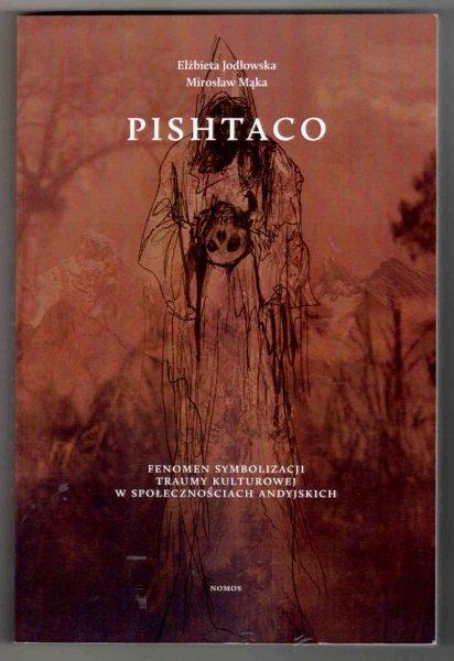Jodłowska Elżbieta, Mąka Mirosław - Pishtaco. Fenomen symbolizacji traumy kulturowej w społecznościach andyjskich