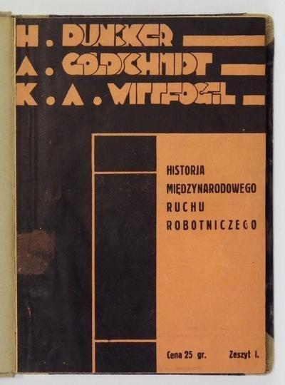 Duncker Herman, Goldschmidt Alfons, Wittfogel Karl August - Historia międzynarodowego ruchu robotniczego. [Zesz. 1-9]