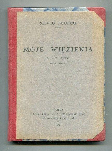 Pellico Silvio - Moje więzienia. Przełożył z włoskiego Jan Zamoyski