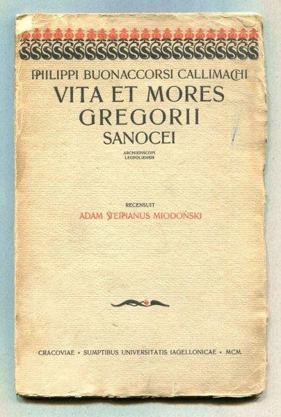 CALLIMACH Philip Buonarosci. Vita et mores Gregorii Sanocei Archiepiscopi Leopoliensis. Recensuit Adam Stephanus Miodoński.