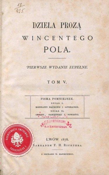 Pol Wincenty - Dzieła prozą ... Pierwsze wydanie zupełne. T.5: Pisma pomniejsze: Dział I: Rozprawy naukowe i literackie. Dział II: Obrazy, pamiętniki i powieści
