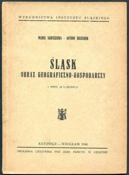 Suboczowa Maria, Wrzosek Antoni - Śląsk. Obraz geograficzno-gospodarczy.