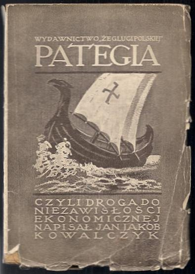 Kowalczyk Jan Jakób - Pategia czyli droga do niezawisłości ekonomicznej. Przedmowę napisał Franciszek Stefczyk.