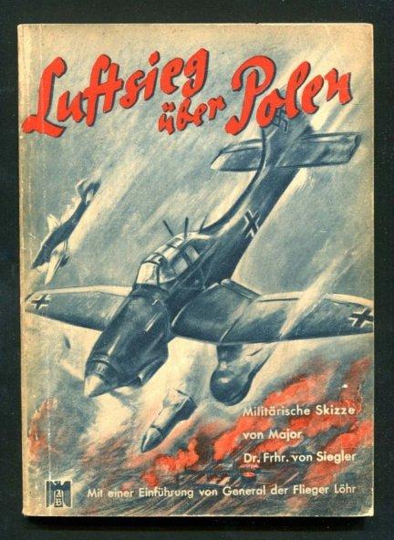von Siegler Friedrich - Luftsieg uber Polen. Eine militarische Skizze. Von... Mit einer Einfuhrung von General der Flieger Lohr