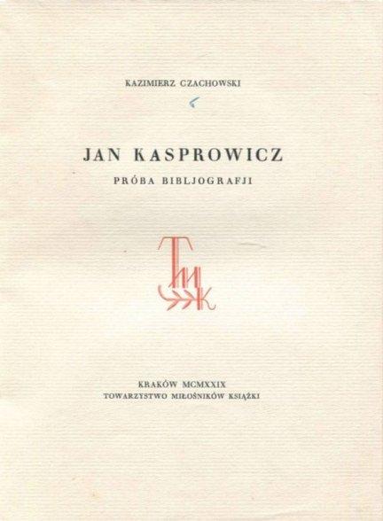 Czachowski K. - Jan Kasprowicz. Próba bibljografji