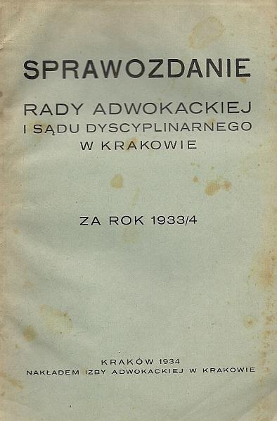 Sprawozdanie Rady Adwokackiej i Sądu Dyscyplinarnego w Krakowie za rok 1933/4.