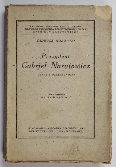 HOŁÓWKO Tadeusz - Prezydent Gabrjel Narutowicz. (Życie i działalność). Z przedm. Artura Śliwińskiego.