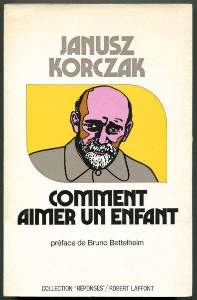 Korczak Janusz - Comment Aimer un Enfant. Traduit du polonais par Zofia Bobowicz. Prefaces de Bruno Bettelheim et du Pr. S. Tomkiewicz. [tytuł oryginału: Jak kochać dziecko].