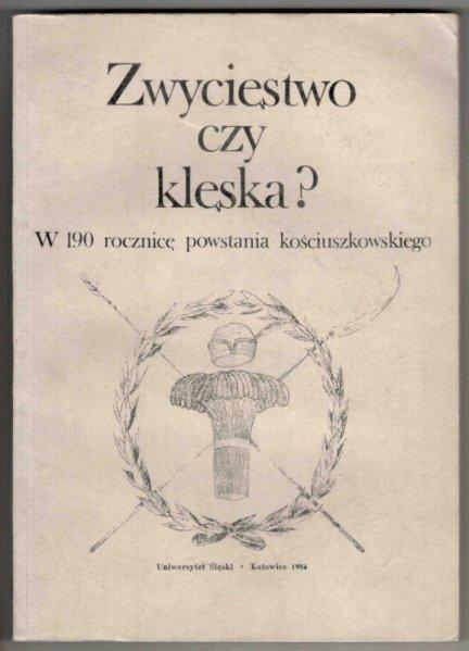 Zwycięstwo czy klęska? W 190 rocznicę powstania kościuszkowskiego. Praca zbiorowa pod red. Henryka Kocója