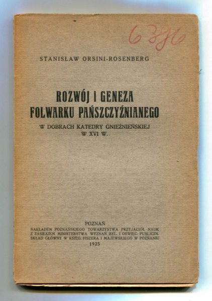 Orsini-Rosenberg Stanisław - Rozwój i geneza folwarku pańszczyźnianego w dobrach katedry gnieźnieńskiej w XVI w.