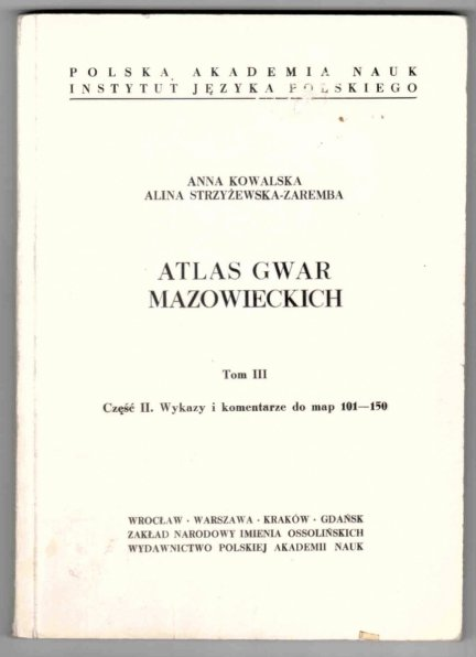 Kowalska Anna, Strzyżewska-Zaremba Alina - Atlas gwar mazowieckich. Tom III. Część 1: Mapy [101-150]