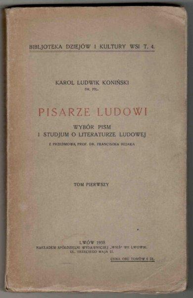 Koniński Karol Ludwik - Pisarze ludowi. Wybór pism i studjum o literaturze ludowej. Z przedmową F.Bujaka. T.1-2