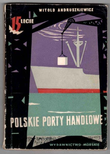 Andruszkiewicz Witold - Polskie porty handlowe. 15 lecie