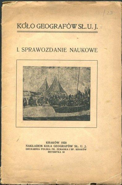 I. Sprawozdanie naukowe Koła Geografów Sł. U.J. 1920. Redagował Juljan Męciński