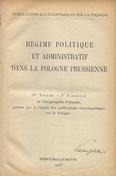 Regime politique et administratif dans la Pologne prusienne. IV volume, 1 fascicule.