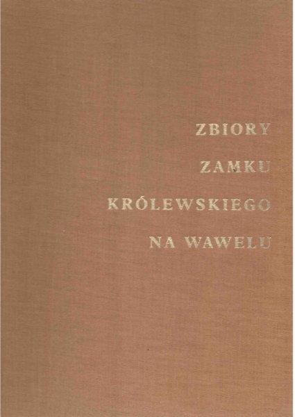 Zbiory Zamku Królewskiego na Wawelu. Wstęp Jerzy Szablowski. Wybór zdjęć Andrzej Fischinger, Jerzy Szablowski