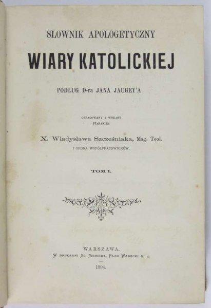 Jaugey Jan - Słownik apologetyczny wiary katolickiej. T. 1-3.