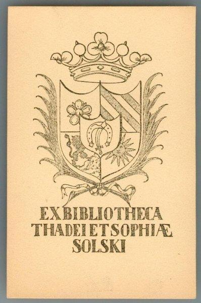 [Ekslibris]. BRUCHNALSKI Andrzej — Ex bibliotheca Thadei et Sophiae Solski. Cynkotypia form. ca 9,6x6,3 na ark. 12,8x8,2 cm, niesygnowany.