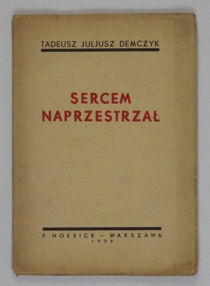 Demczyk Tadeusz Juliusz - Sercem na przestrzał (dedykacja)