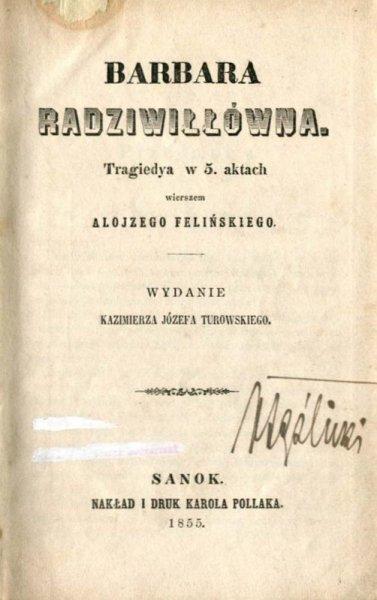 Feliński Alojzy - Barbara Radziwiłłówna. Tragedya w 5. aktach wierszem.