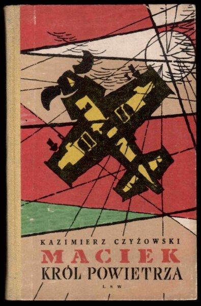 Czyżowski Kazimierz Andrzej - Maciek, król powietrza. Powieść dla młodzieży. Opracowanie graficzne Andrzej Radziejowski.