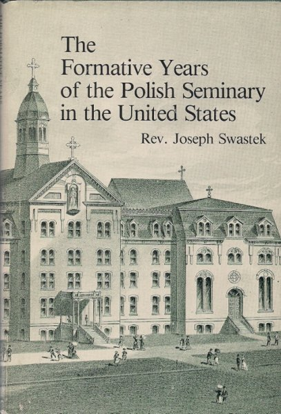 Swastek Joseph  - The Formative Years of the Polish Seminary in the United States.