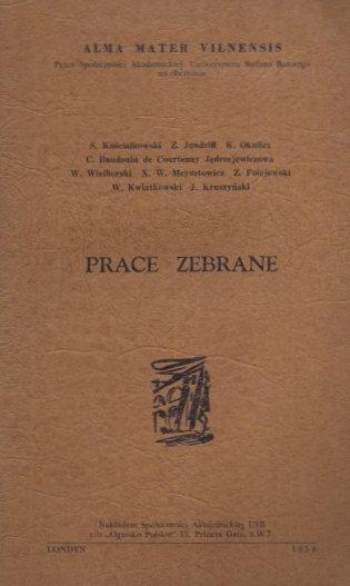 Prace zebrane. S. Kościałkowski, Z. Jundziłł, K. Okulicz, C. Baudouin de Courtenay Jędrzejewiczowa, W. Wielhorski, X. W. Meysztowicz, Z. Folejewski, W. Kwiatkowski, J. Kruszyński.