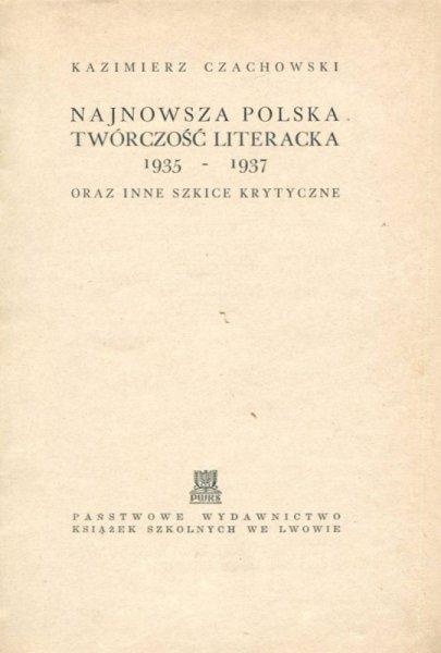 Czachowski Kazimierz - Najnowsza polska twórczość literacka 1935-1937 oraz inne szkice krytyczne.