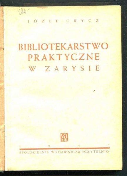 Grycz Józef - Bibliotekarstwo praktyczne w zarysie. Podręcznik i poradnik. 1945.