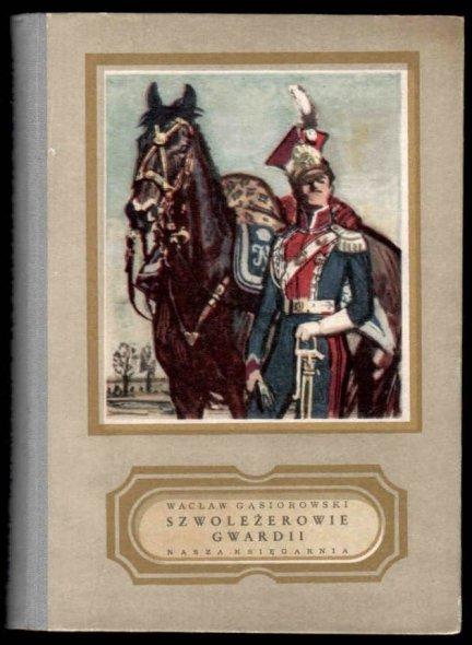 Gąsiorowski Wacław (Wiesław Sclavus) - Szwoleżerowie gwardii. Powieść z epoki napoleońskiej w opracowaniu dla młodzieży dokonanym przez autora.