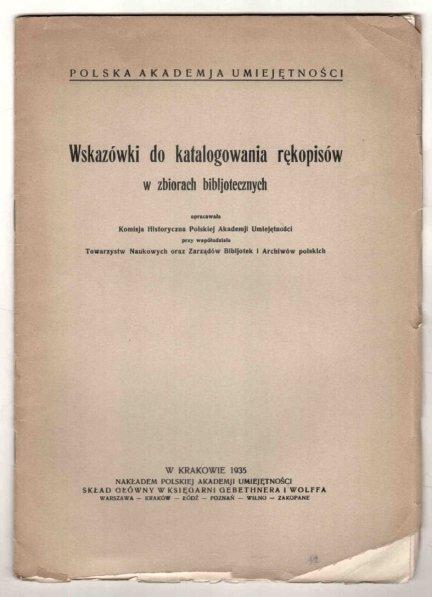 Wskazówki do katalogowania rękopisów w zbiorach bibliotecznych opracowała Komisja Historyczna Polskiej Akademji Umiejętności przy współudziale Towarzystw Naukowych oraz Zarządów Bibljotek i Archiwów polskich