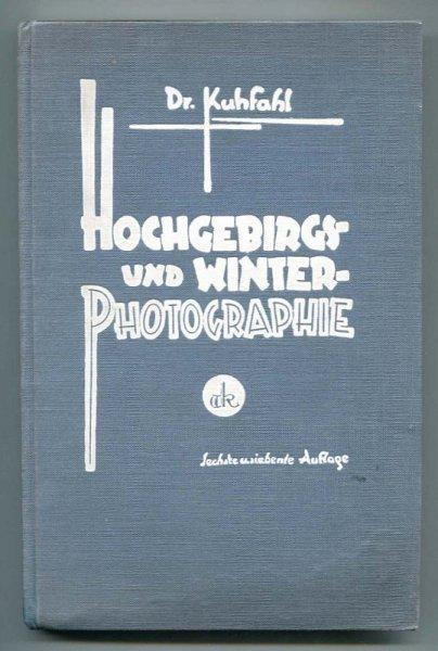 Kuhfahl Gustav Adolf - Hochgebirgs- und Winterphotographie. Praktische Ratschläge für Ausrüstung und Arbeitsweise.