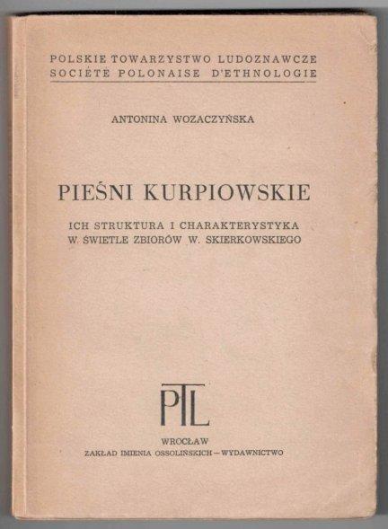 Wozaczyńska Antponina - Pieśni kurpiowskie ich struktura i charakterystyka w świetle zbiorów W.Skierkowskiego
