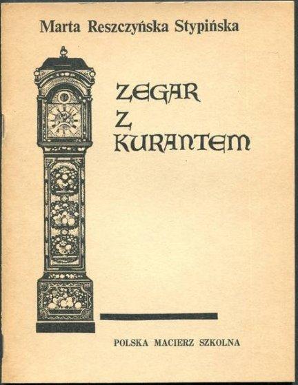 Reszczyńska-Stypińska Marta - Zegar z kurantem. Utwór sceniczny w 3 odsłonach.