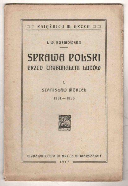 Kosmowska Irena Wanda - Sprawa Polski przed trybunałem ludów. [Cz.] 1: Stanisław Worcell 1831-1856