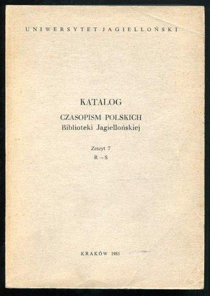 Katalog czasopism polskich Biblioteki Jagiellońskiej. Zesz. 7: R-S.