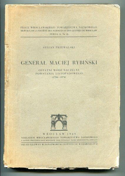 Przewaleski Stefan - Generał Maciej Rybiński, ostatni wódz naczelny powstania listopadowego (1784-1874).