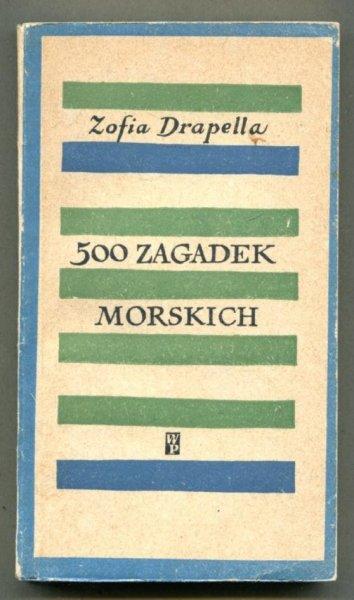 Drapella Zofia - 500 zagadek morskich. [Okładka i karta tyt. Władysław Brykczyński. Ilustracje Adam Werka]